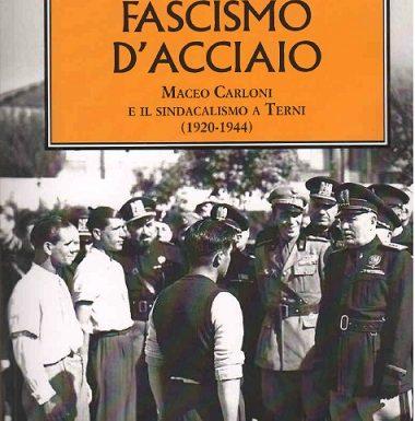 """Maceo Carloni e il """"Fascismo d'acciaio"""""""