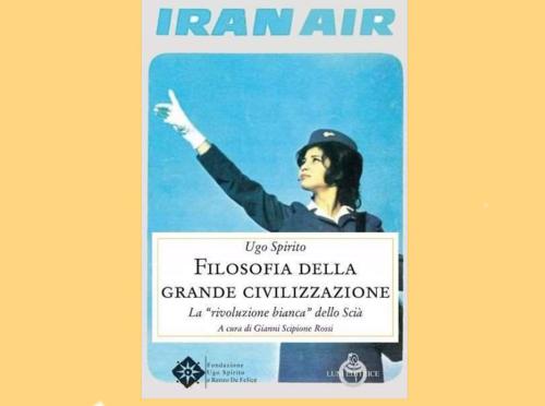 L'Iran e la rivoluzione bianca dello Scià: un inedito di Ugo Spirito
